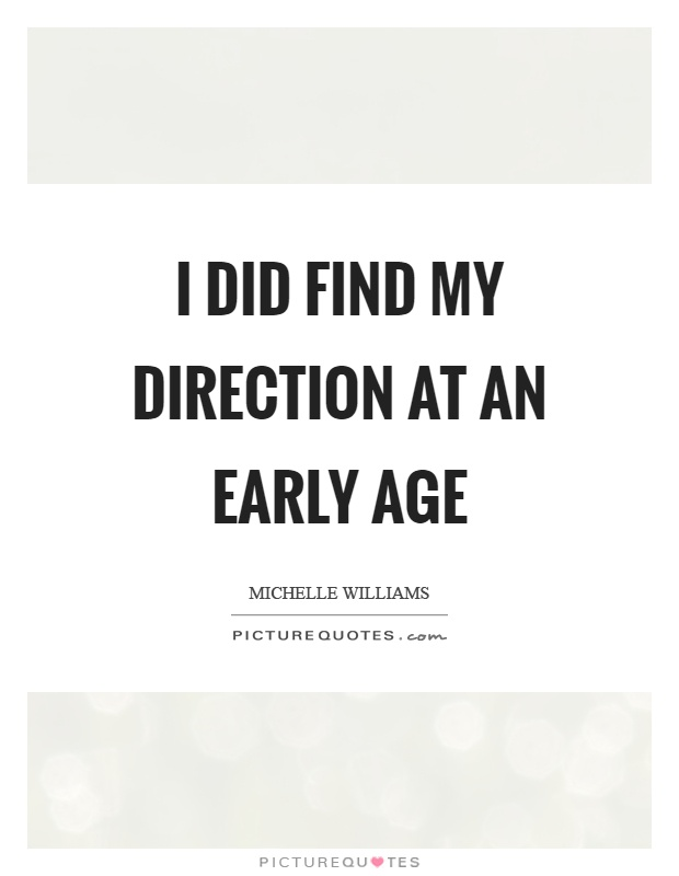 I did find my direction at an early age Picture Quote #1