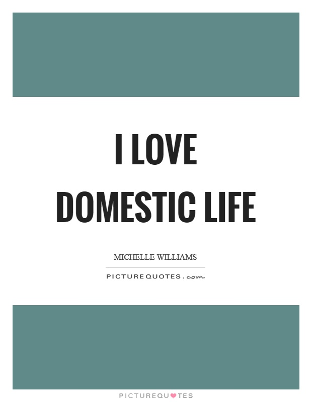 I love domestic life Picture Quote #1