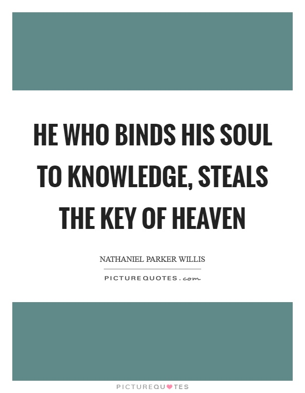 He who binds his soul to knowledge, steals the key of heaven Picture Quote #1