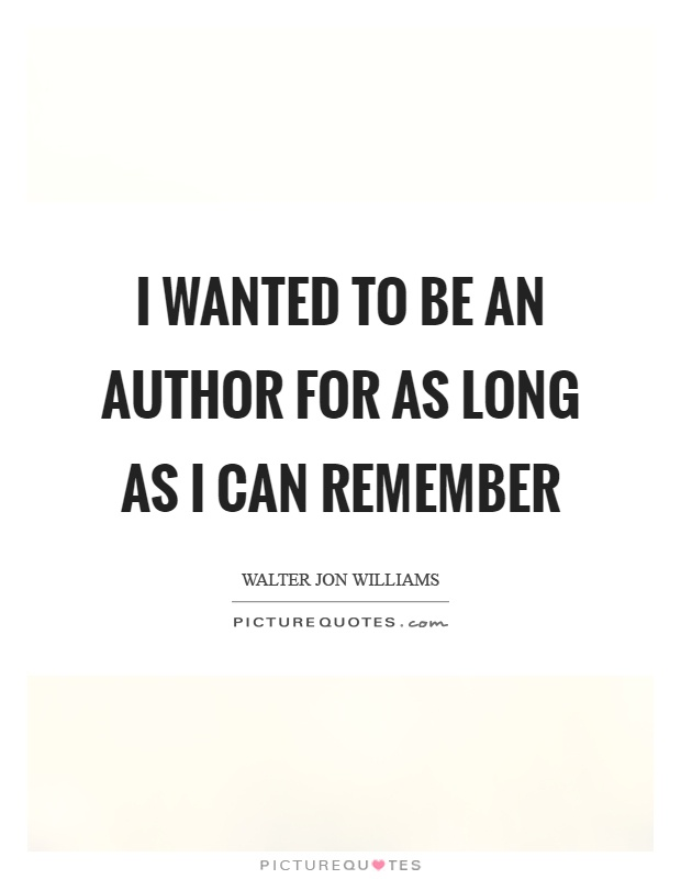 I wanted to be an author for as long as I can remember Picture Quote #1
