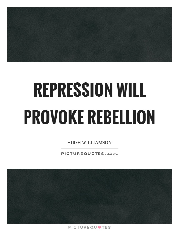 Repression will provoke rebellion Picture Quote #1