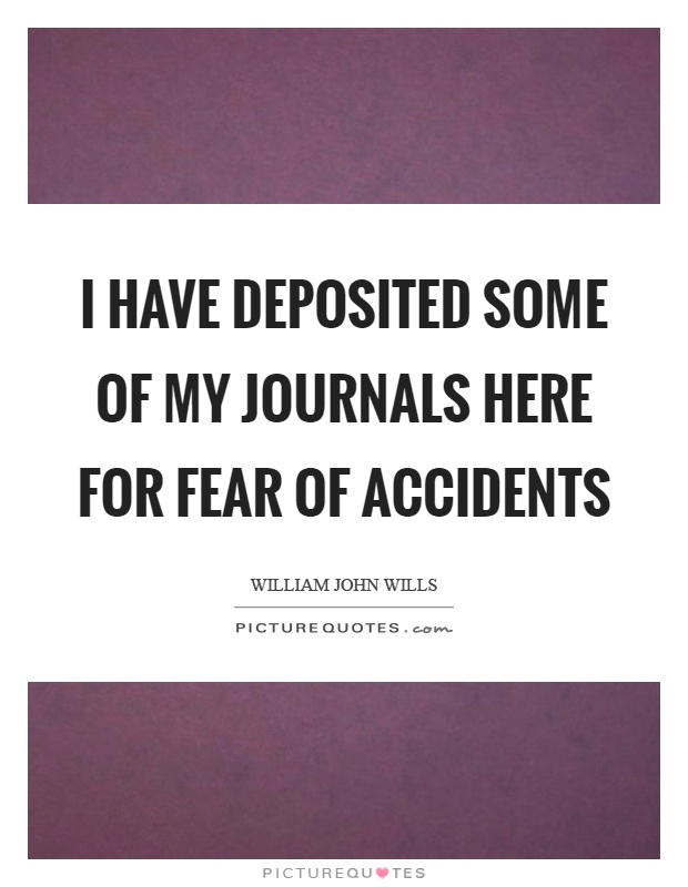 I have deposited some of my journals here for fear of accidents Picture Quote #1