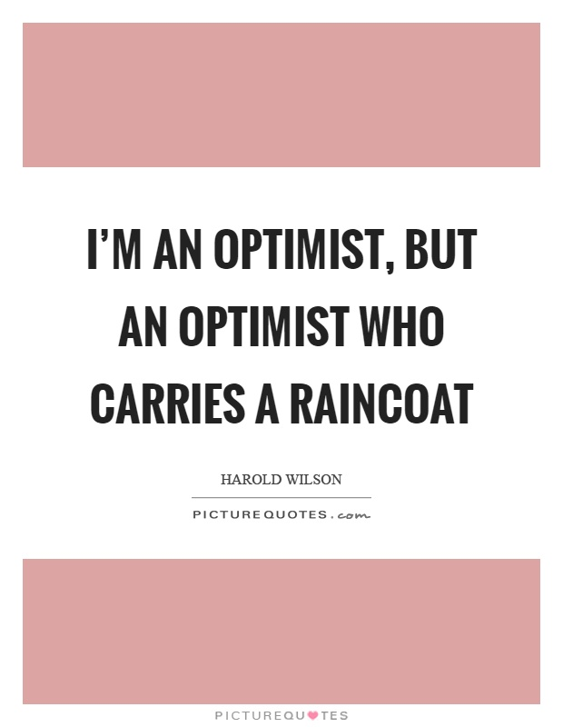I'm an optimist, but an optimist who carries a raincoat Picture Quote #1