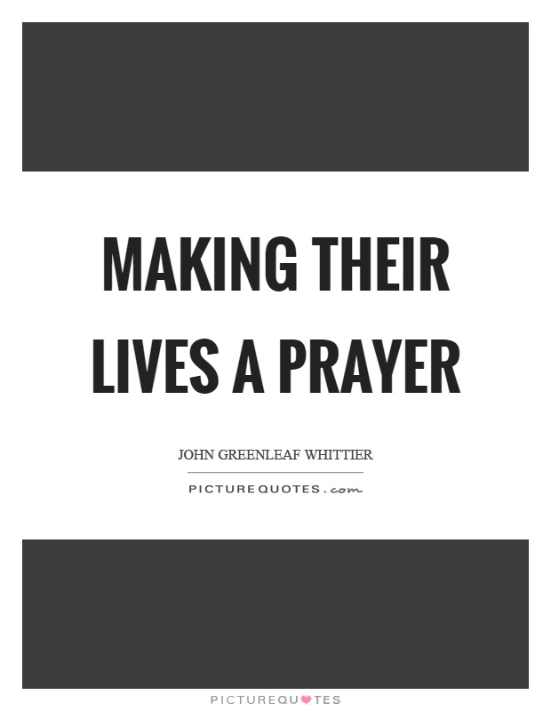Making their lives a prayer Picture Quote #1