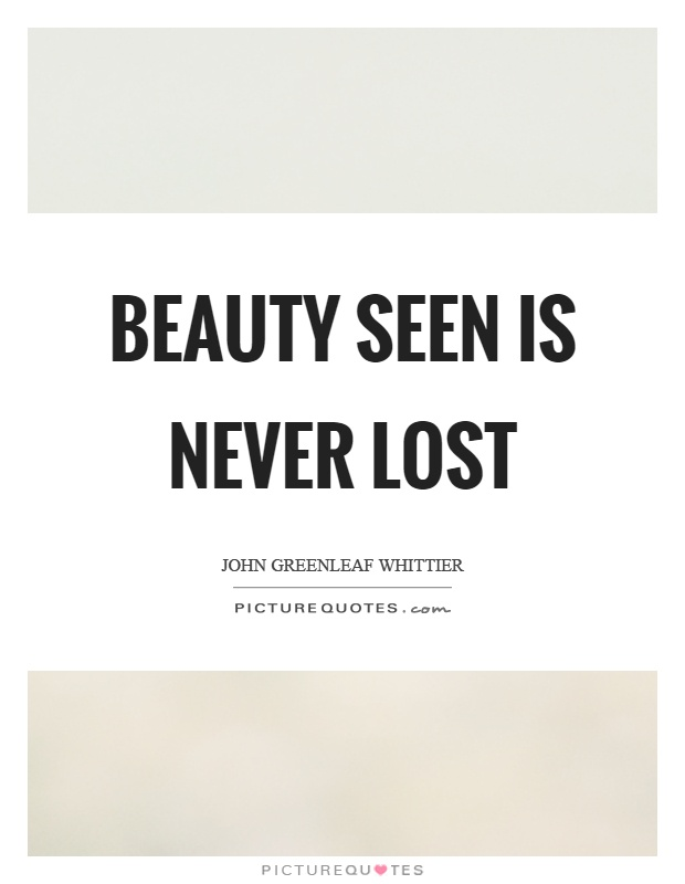 Beauty seen is never lost Picture Quote #1