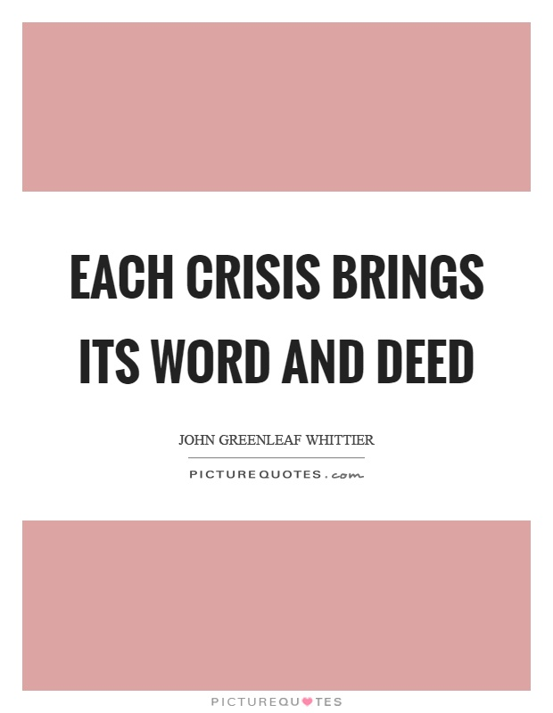 Each crisis brings its word and deed Picture Quote #1