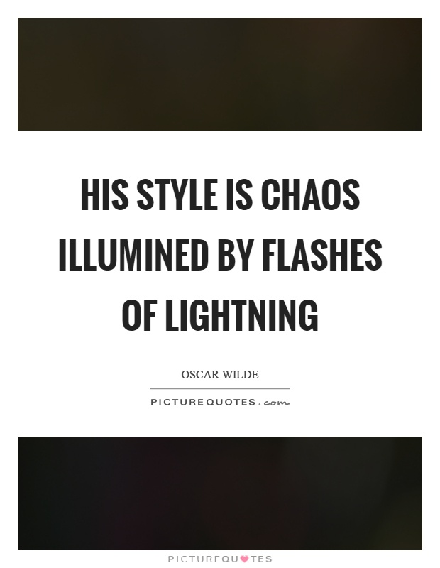 His style is chaos illumined by flashes of lightning Picture Quote #1