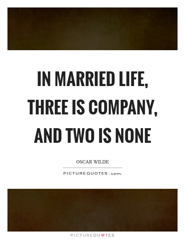 In married life, three is company, and two is none Picture Quote #1