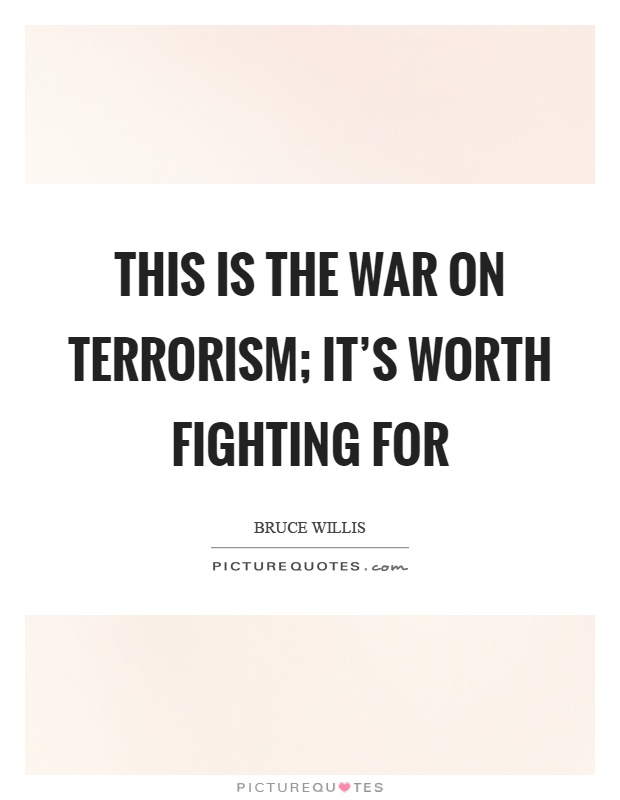 This is the war on terrorism; it's worth fighting for Picture Quote #1