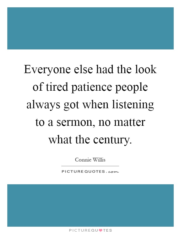 Everyone else had the look of tired patience people always got when listening to a sermon, no matter what the century Picture Quote #1