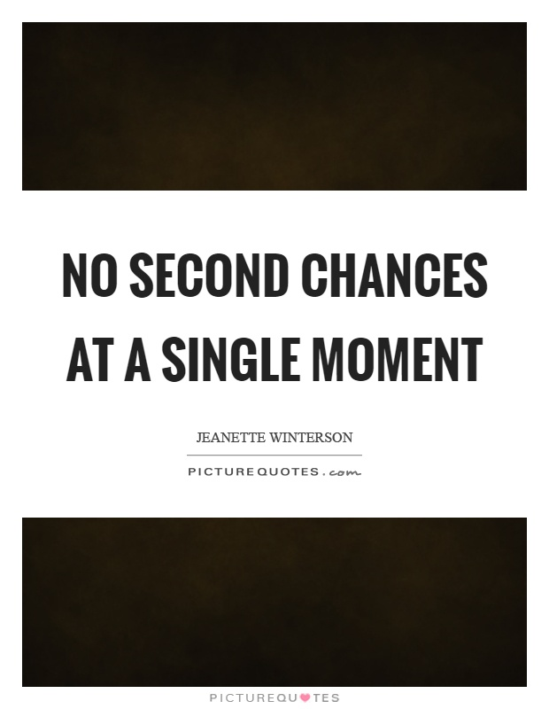 No second chances at a single moment Picture Quote #1