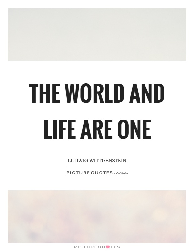 The world and life are one Picture Quote #1