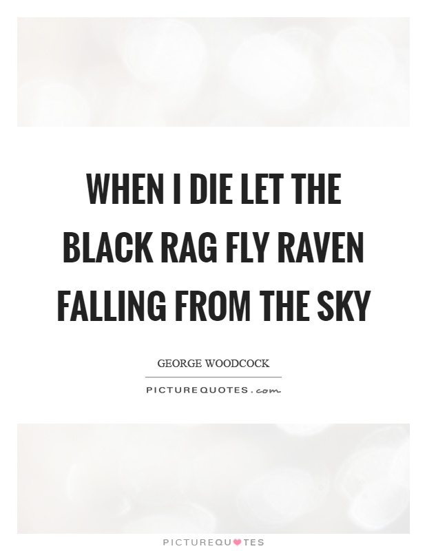 When I die let the black rag fly raven falling from the sky Picture Quote #1