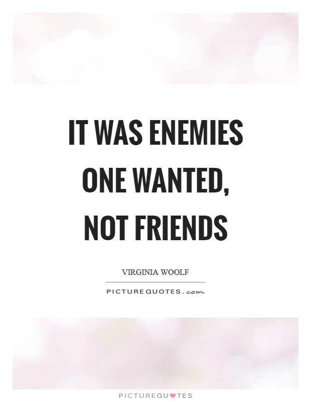It was enemies one wanted, not friends Picture Quote #1