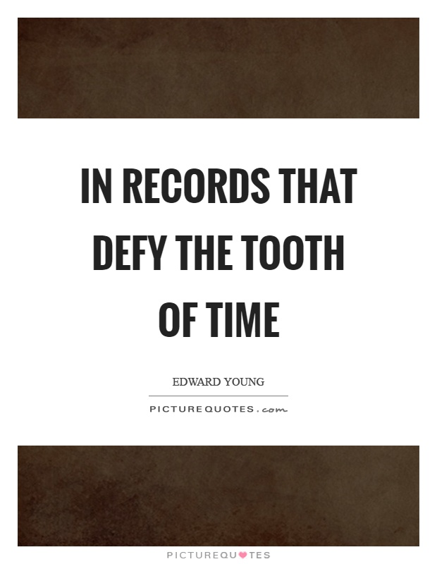 In records that defy the tooth of time Picture Quote #1