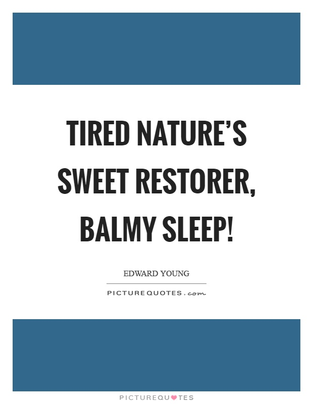 Tired nature's sweet restorer, balmy sleep! Picture Quote #1