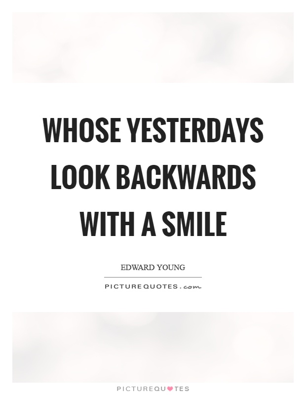 Whose yesterdays look backwards with a smile Picture Quote #1