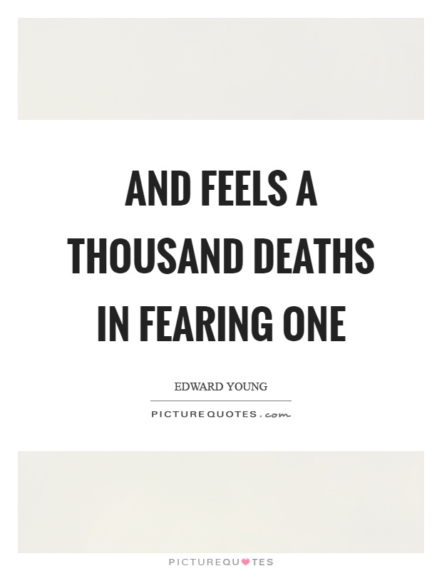 And feels a thousand deaths in fearing one Picture Quote #1