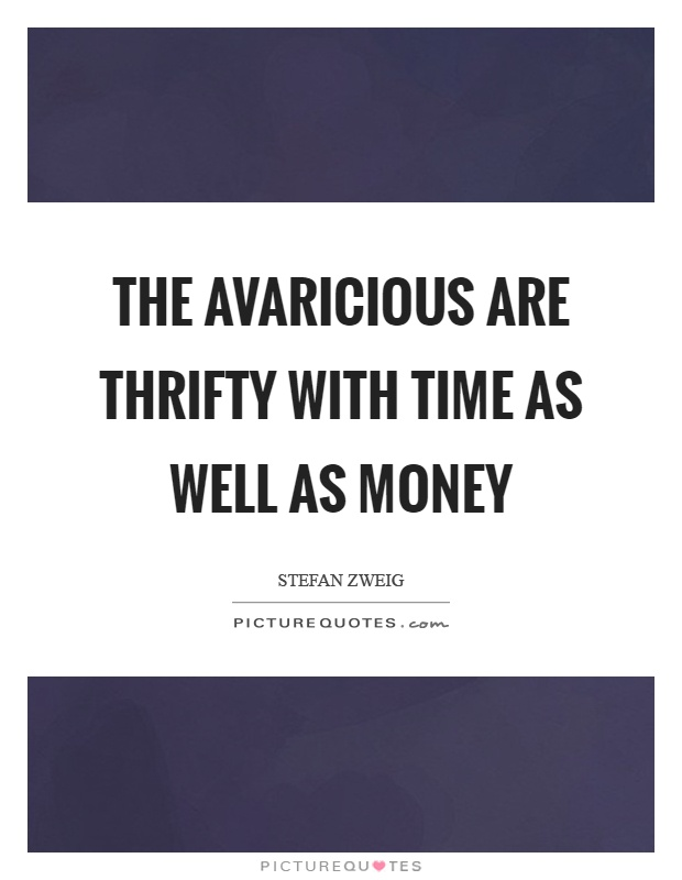 The avaricious are thrifty with time as well as money Picture Quote #1