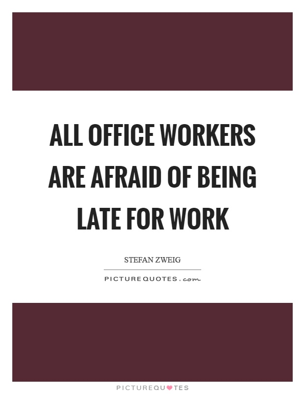 All office workers are afraid of being late for work Picture Quote #1