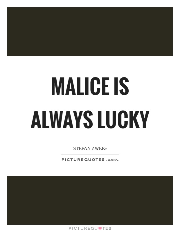 Malice is always lucky Picture Quote #1