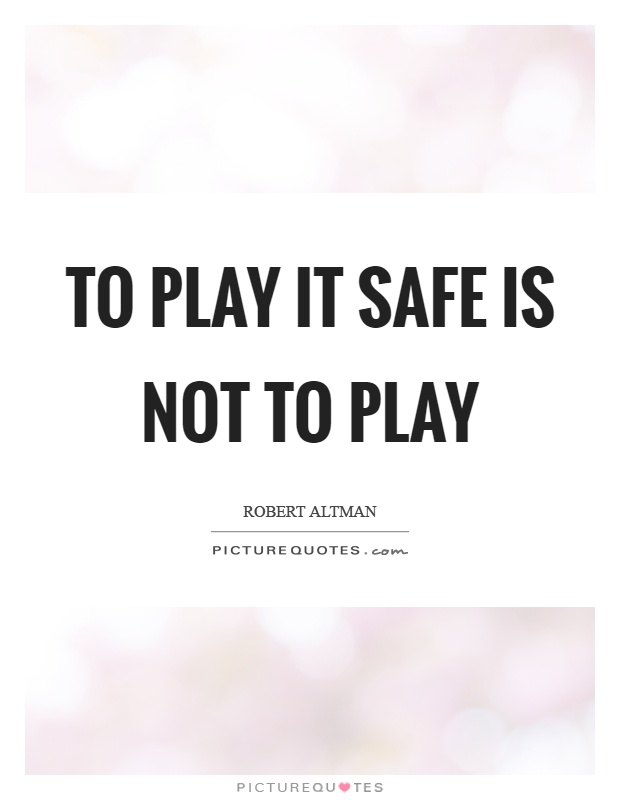 To play it safe is not to play Picture Quote #1
