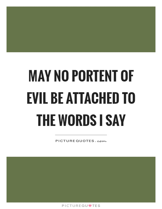 May no portent of evil be attached to the words i say for Portent not working