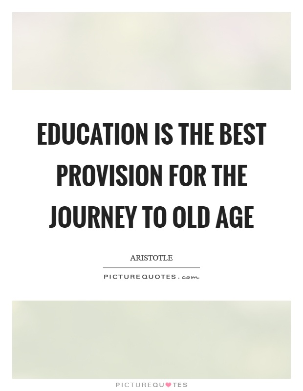Education is the best provision for the journey to old age Picture Quote #1