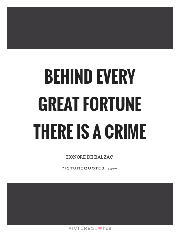 Behind every great fortune there is a crime Picture Quote #1