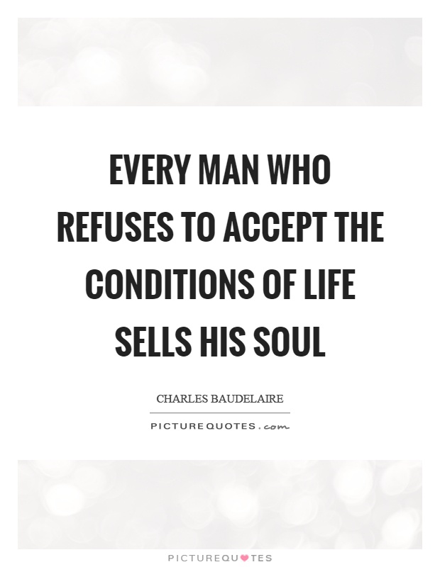 Every man who refuses to accept the conditions of life sells his soul Picture Quote #1