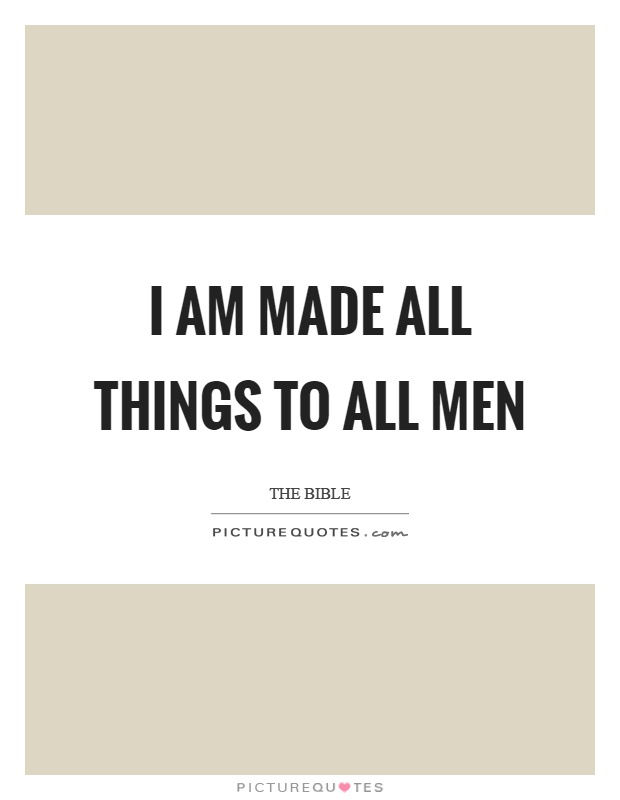 I am made all things to all men Picture Quote #1