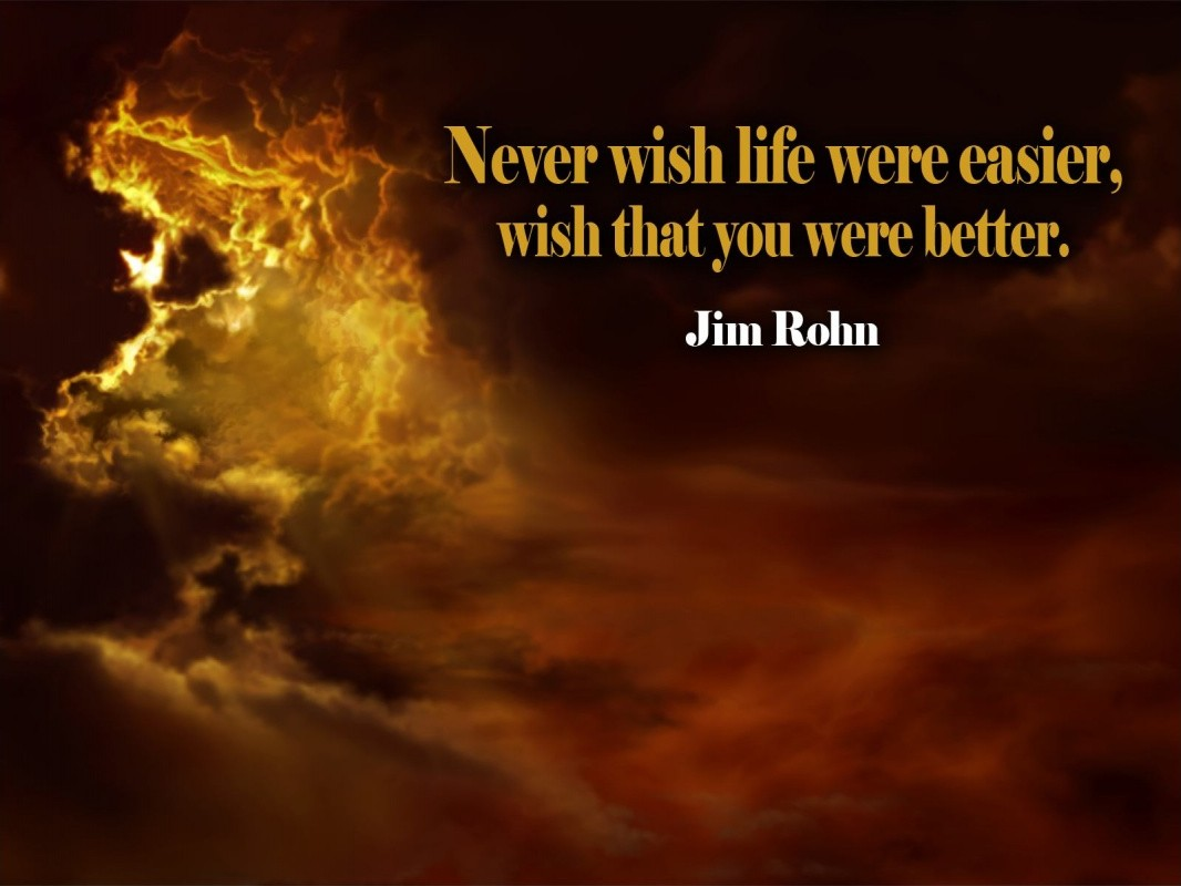 Never wish life were easier, wish that you were better Picture Quote #1