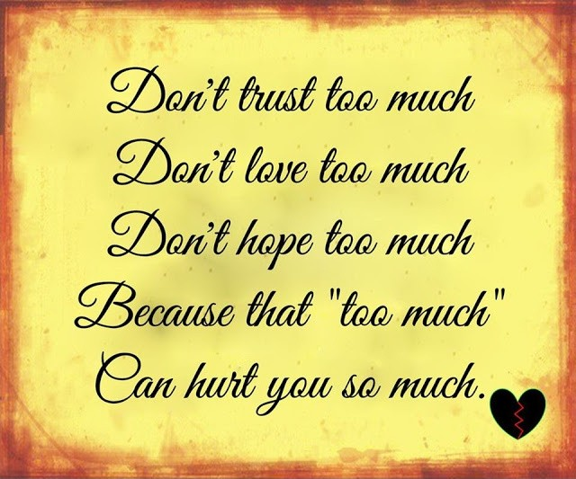"Don't trust too much. Don't love too much. Don't hope too much. Because that ""too much"" can hurt you so much Picture Quote #1"