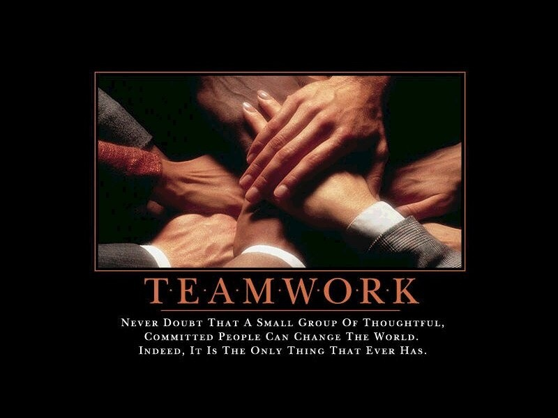 Teamwork. Never doubt that a small group or thoughtful, committed people can change the world. Indeed, it is the only thing that ever has Picture Quote #1