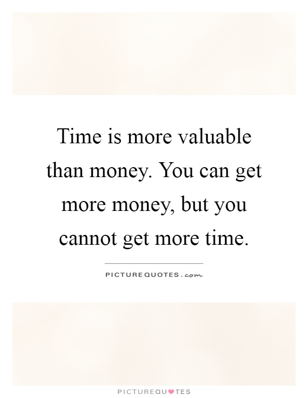 Time is more valuable than money. You can get more money, but you cannot get more time Picture Quote #1