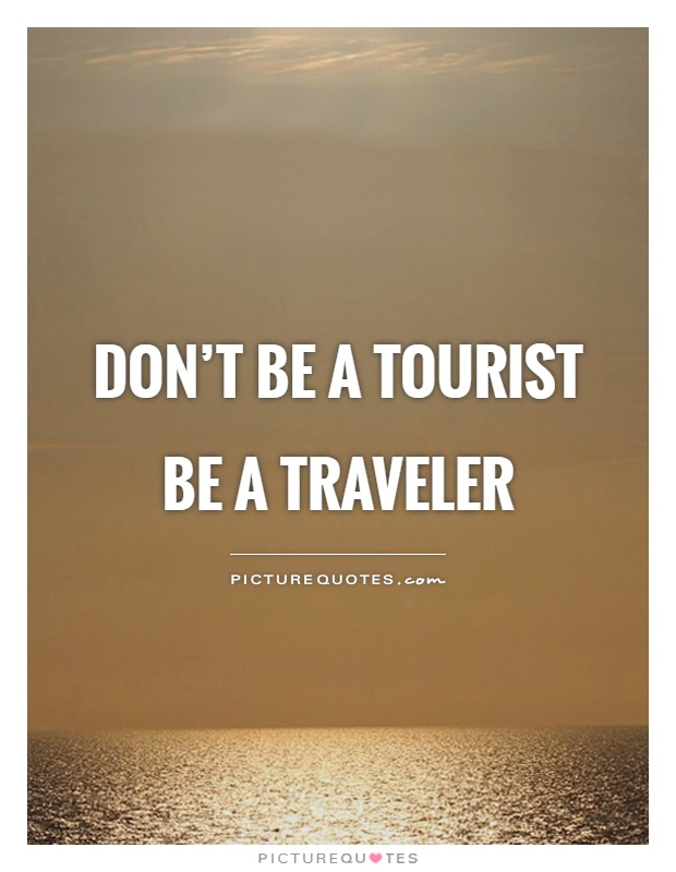 Don't be a tourist be a traveler Picture Quote #1