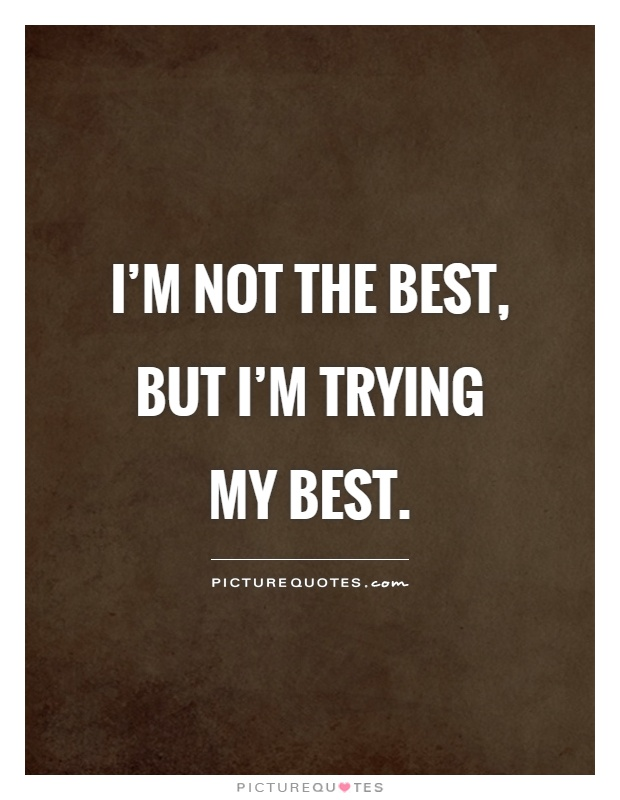 Worlds Best Quotes New I'm Not The Best But I'm Trying My Best  Picture Quotes