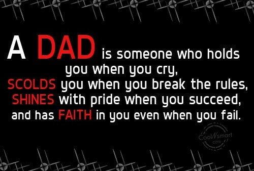 A dad is someone who holds you when you cry, scolds you when you break the rules, shines with pride when you succeed, and has faith in you even when you fail Picture Quote #1