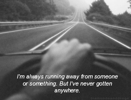 I'm always running away from someone or something. But I've never gotten anywhere Picture Quote #1