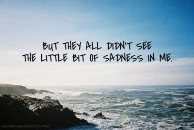 But they all didn't see the little bit of sadness in me Picture Quote #1