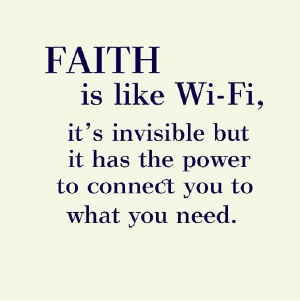 Faith is like wi-fi, it's invisible but it has the power to connect you to what you need Picture Quote #1