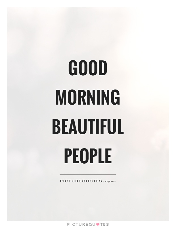Good morning beautiful people Picture Quote #1