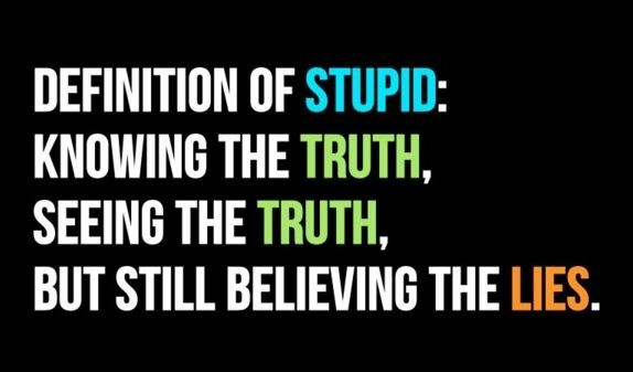 Definition of stupid: Knowing the truth, seeing the truth, but still believing the lies Picture Quote #1