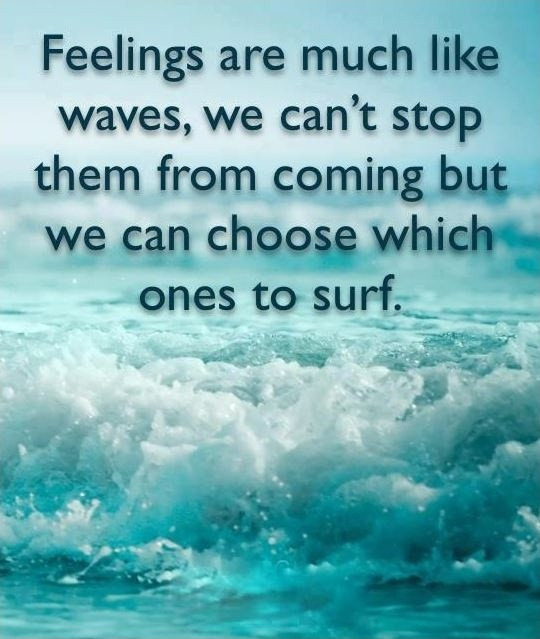 Feelings are much like waves, we can't stop them from ...