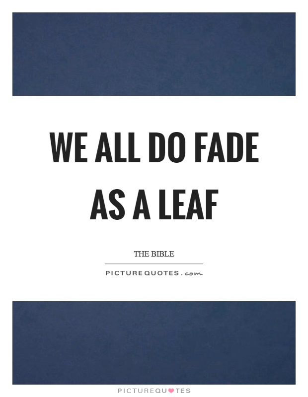 We all do fade as a leaf Picture Quote #1