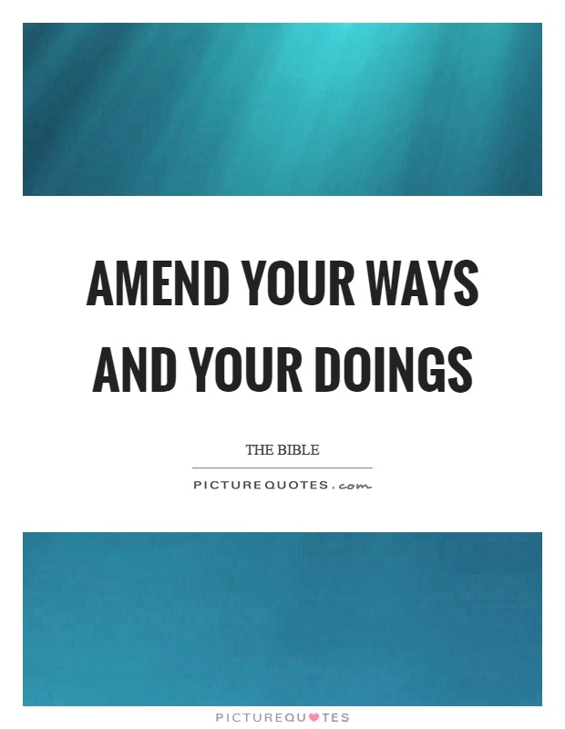 Amend your ways and your doings Picture Quote #1