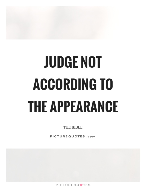 Judge not according to the appearance Picture Quote #1