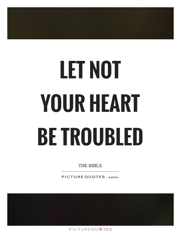 Let not your heart be troubled Picture Quote #1