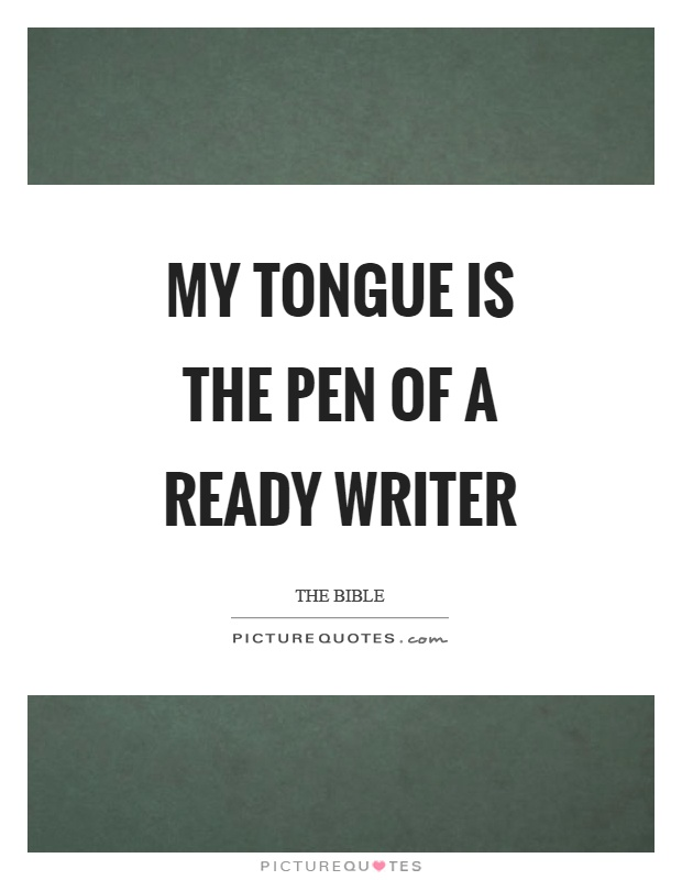My tongue is the pen of a ready writer Picture Quote #1