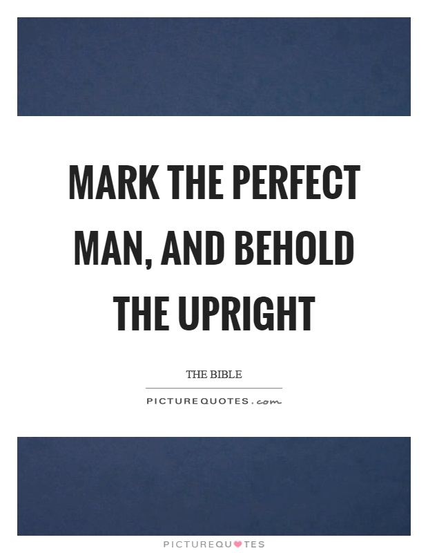 Mark the perfect man, and behold the upright Picture Quote #1